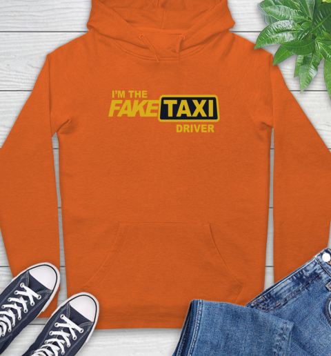 I am the Fake taxi driver Hoodie 5
