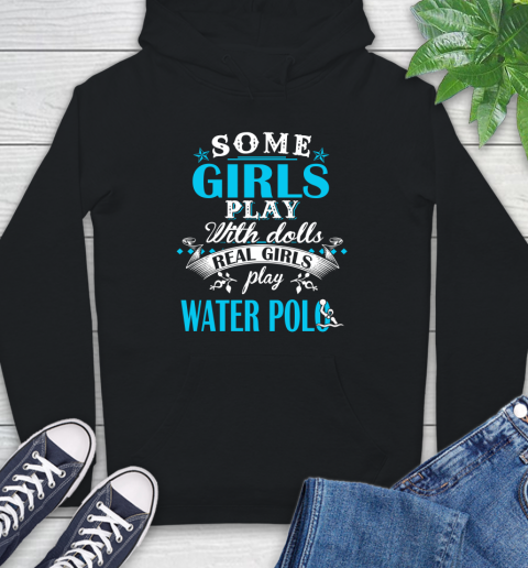 Some Girls Play With Dolls Real Girls Play Water Polo Hoodie