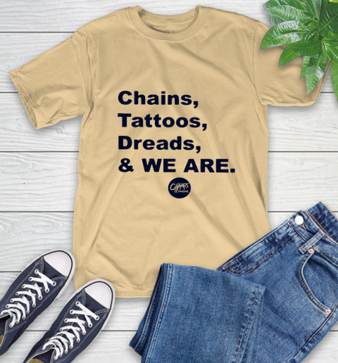 Penn State Chains Tattoos Dreads And We Are T-Shirt 6