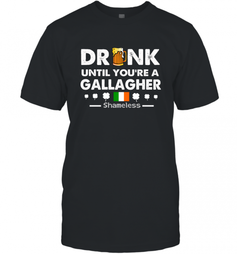 Drink Until You're A Gallagher Shameless Shirt St Patrick's Day Drinking Team T-Shirt