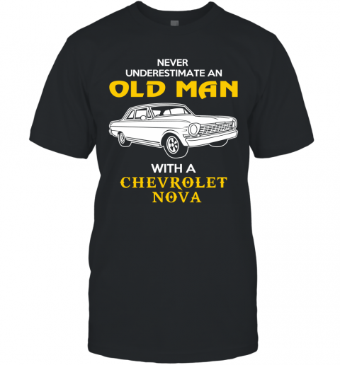 Old Man With Chevrolet Nova Gift Never Underestimate Old Man Grandpa Father Husband Who Love or Own Vintage Car T-Shirt