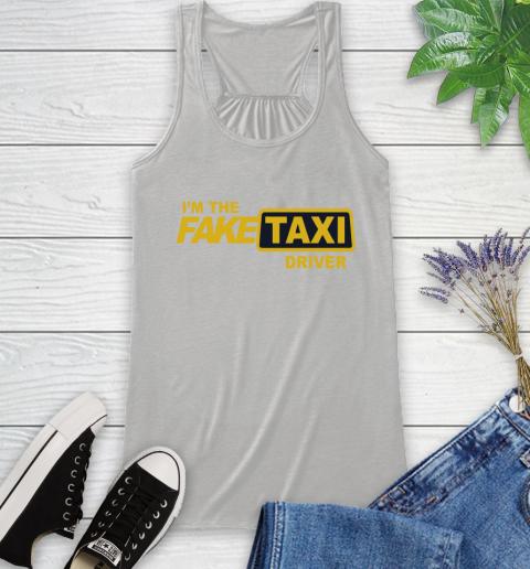 I am the Fake taxi driver Racerback Tank