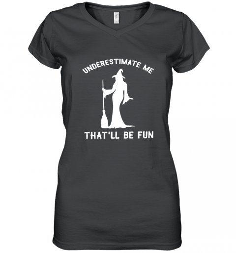 Witch underestimate me that'll be fun shirt Women's V-Neck T-Shirt