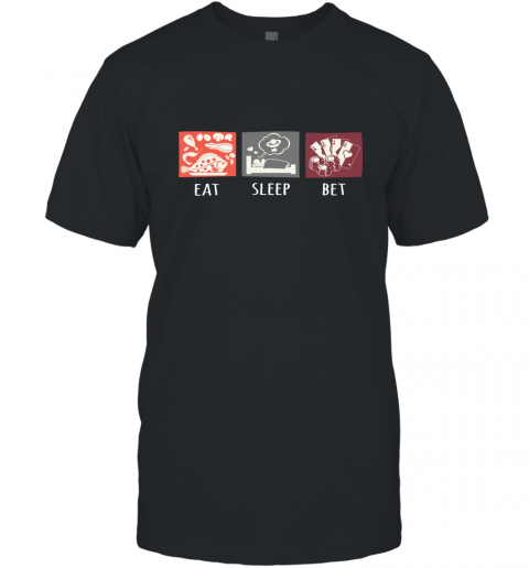 Eat Sleep Bet Poker Repeat Funny Poker T Shirt Gift for Poker player T-Shirt