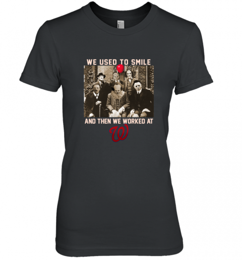 Team Horror we used to smile and the we worked at Washington Nationals shirt Premium Women's T-Shirt