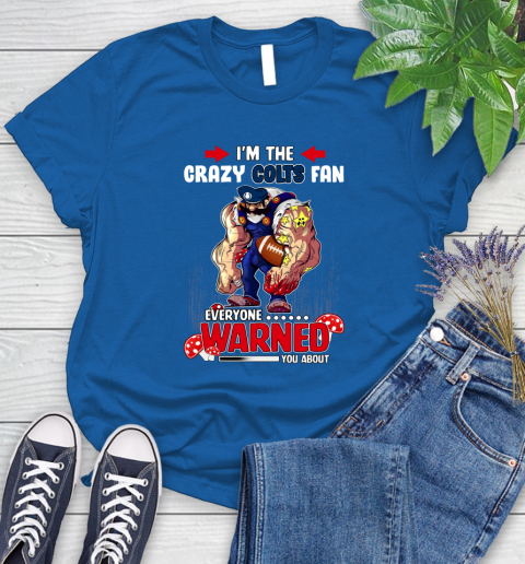 Indianapolis Colts NFL Football Mario I'm The Crazy Fan Everyone Warned You About Women's T-Shirt 12