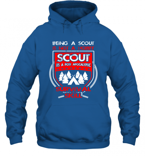 Being A Scout Is Not A Hobby Its A Post Apocalyptic Survival Skill Hoodie