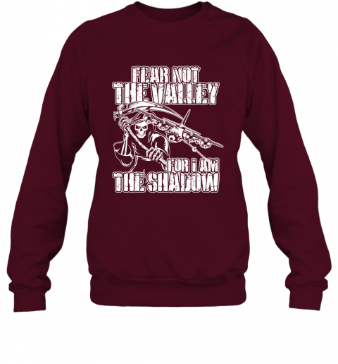 Fear Not The Valley For I Am The Shadow Hoodie T shirt Sweater Sweatshirt