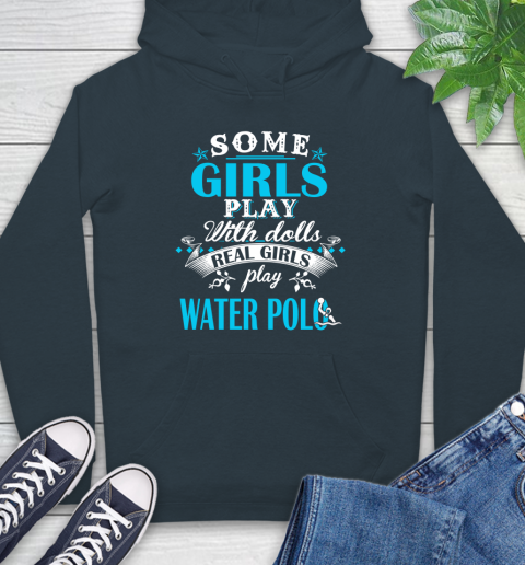 Some Girls Play With Dolls Real Girls Play Water Polo Hoodie 7