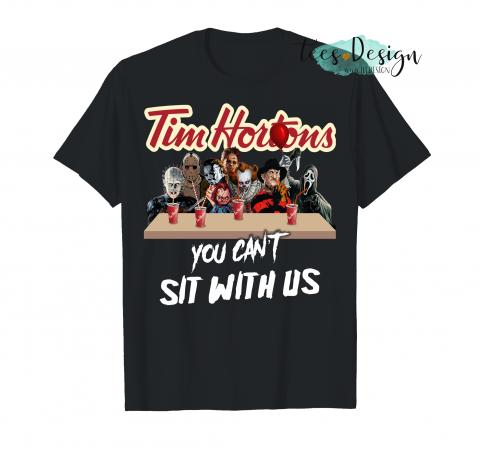 You Can T Sit With Us Coffee Brand Tim Horton T-Shirt