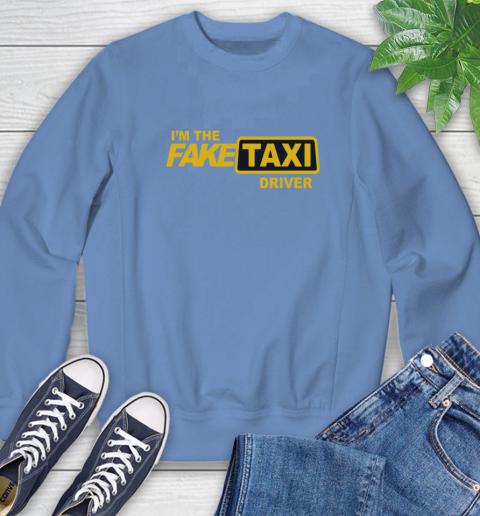 I am the Fake taxi driver Sweatshirt 11