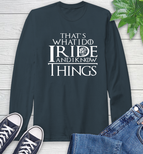 That's What I Do I Ride And I Know Things Horse Riding Long Sleeve T-Shirt 9