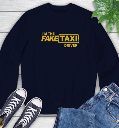 I am the Fake taxi driver Sweatshirt 3