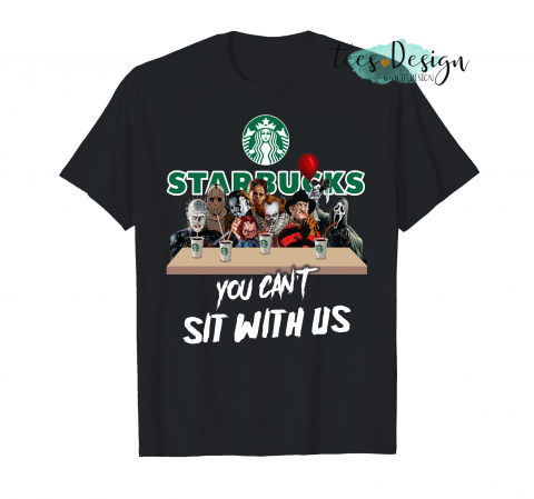 You Can T Sit With Us Coffee Brand Starbucks T-Shirt