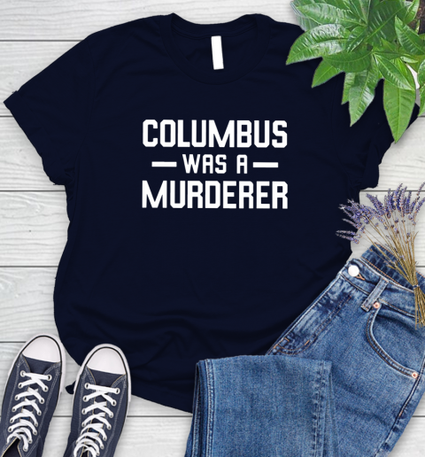 Columbus Was A Murderer Women's T-Shirt 2
