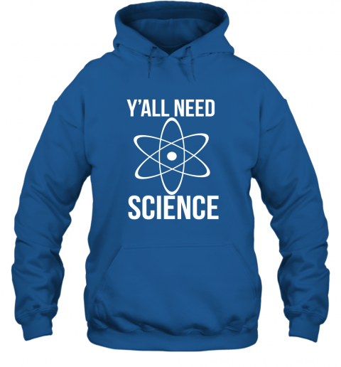 Y'all Need Science I Want To Beleive Science is Real Hoodie