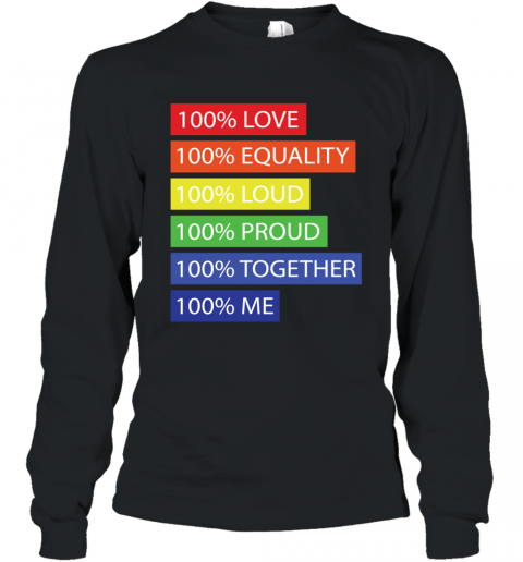 100 Love 100 equality 100 loud 100 proud 100 me Long Sleeve T-Shirt