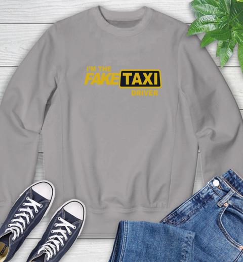 I am the Fake taxi driver Sweatshirt 5