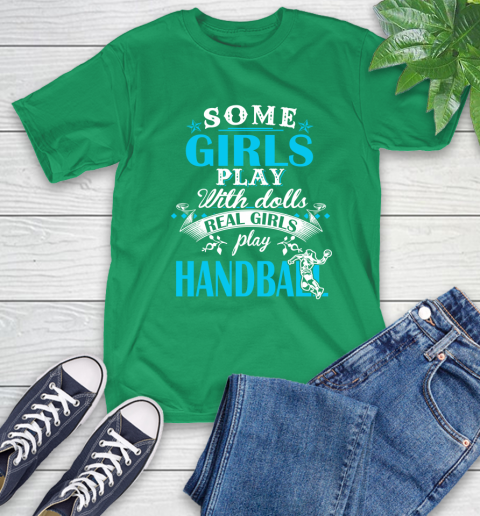 Some Girls Play With Dolls Real Girls Play Hanball T-Shirt 8