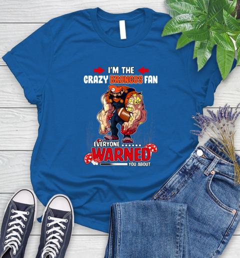 Denver Broncos NFL Football Mario I'm The Crazy Fan Everyone Warned You About Women's T-Shirt 12