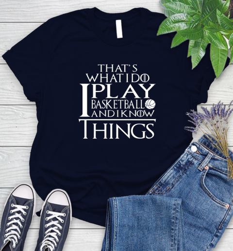 That's What I Do I Play Basketball And I Know Things Women's T-Shirt 2