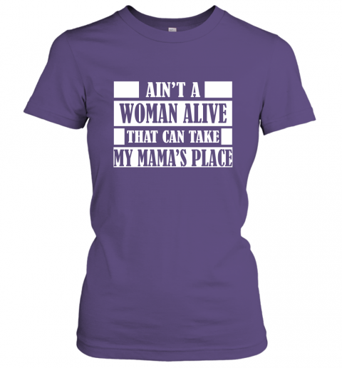 Ain't A Woman Alive That Can Take Mamas Place GIft for Mom Grandma Mother Grandmother Women Tee