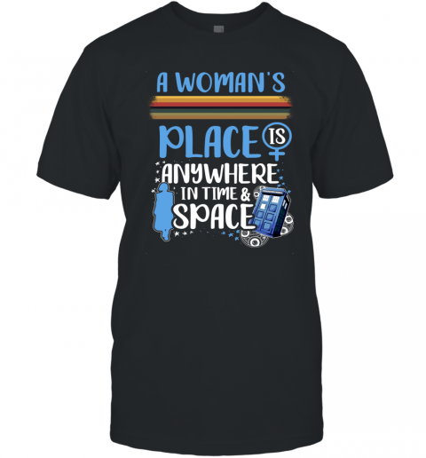 A Woman's Place Is Anywhere In Time And Space T-Shirt