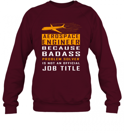 Aerospace Engineer Because Badass Problem Solver Is Not An Official Job Title Sweatshirt