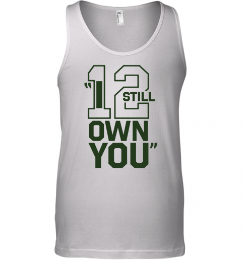Aaron Rodgers Packers I Still Own You Tank Top