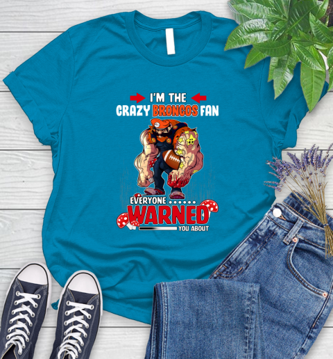 Denver Broncos NFL Football Mario I'm The Crazy Fan Everyone Warned You About Women's T-Shirt 10