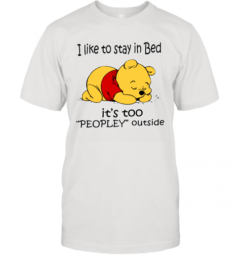 Pooh I Like To Stay In Bed It's Too Peopley Ugly T-Shirt