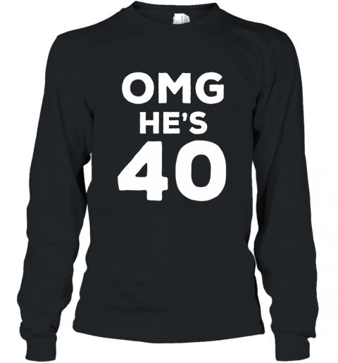 40th Birthday Shirt for Wife, Brother, Husband OMG He_s 40 Long Sleeve