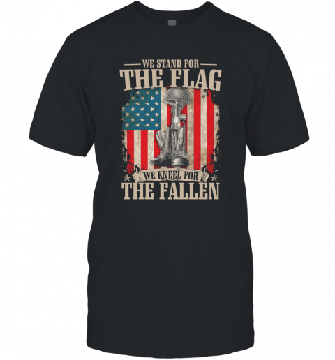 We Stand For The Flag We Kneel For The Fallen Gift T-Shirt