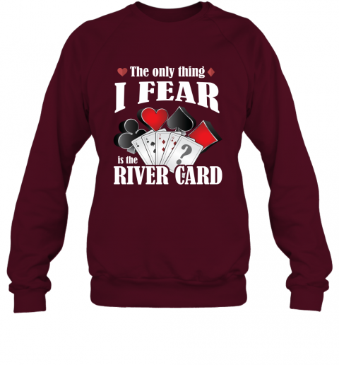 The Only Thing I Fear The River Card Funny Poker Lover Shirt Sweatshirt
