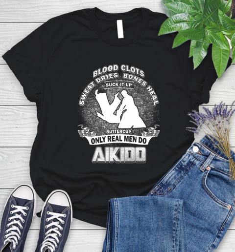 Sweat Dries Bones Heal Suck It Up Only Real Men Do Aikido Women's T-Shirt 1
