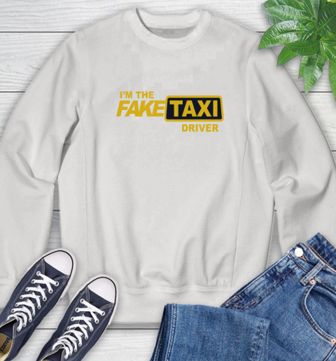 I am the Fake taxi driver Sweatshirt 1