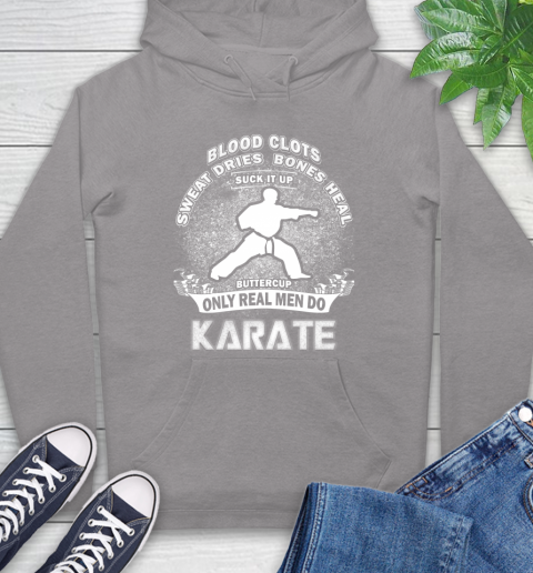 Sweat Dries Bones Heal Suck It Up Only Real Men Do Karate Hoodie 6