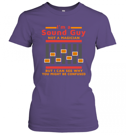 I Am A Sound Guy Not A Magician But I Can See Why You Confused Women Tee