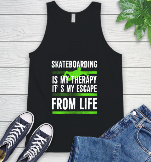 Skateboarding Is My Therapy It's My Escape From Life Tank Top