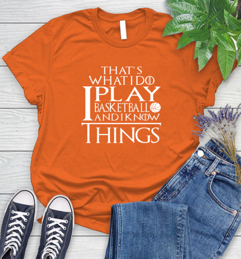 That's What I Do I Play Basketball And I Know Things Women's T-Shirt 3
