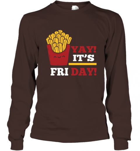 French Fries Lover Shirt Yay It's Friday Funny Fries Lover Gift Long Sleeve