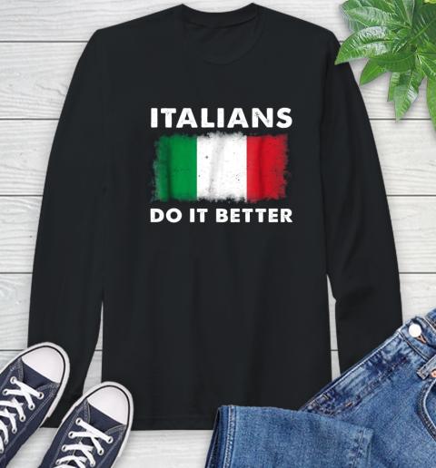 Italians Do It Better Long Sleeve T-Shirt