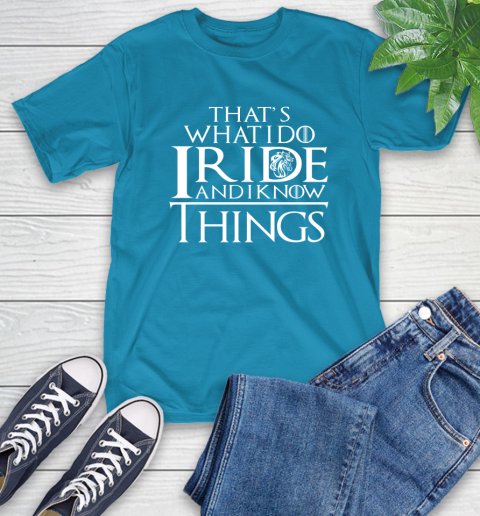 That's What I Do I Ride And I Know Things Horse Riding T-Shirt 9