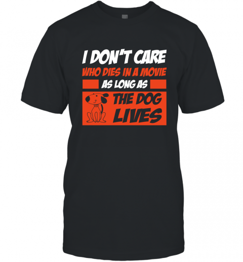 I Dont Care Who Dies In Movie As Long As The Dog Lives T-Shirt