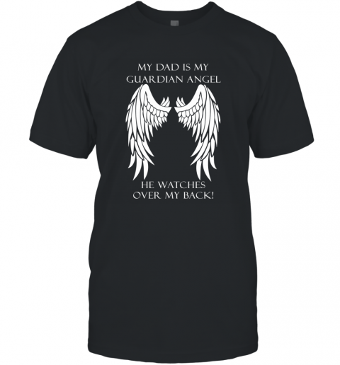 MY DAD IS MY GUARDIAN ANGEL HE WATCHES MY BACK T-Shirt