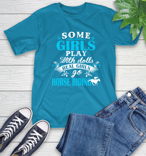 Some Girls Play With Dolls Real Girls Go Horse Riding T-Shirt 9