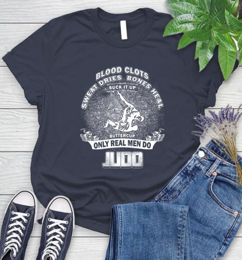 Sweat Dries Bones Heal Suck It Up Only Real Men Do Judo Women's T-Shirt 14