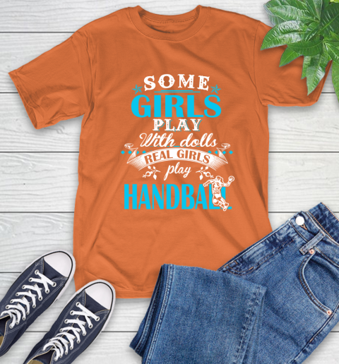 Some Girls Play With Dolls Real Girls Play Hanball T-Shirt 4