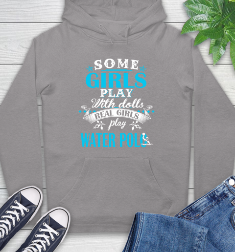 Some Girls Play With Dolls Real Girls Play Water Polo Hoodie 6