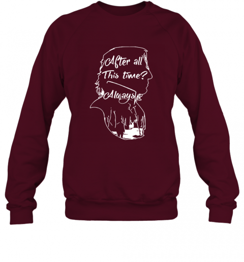 After all this time always Alan Rickman Severus Sweatshirt